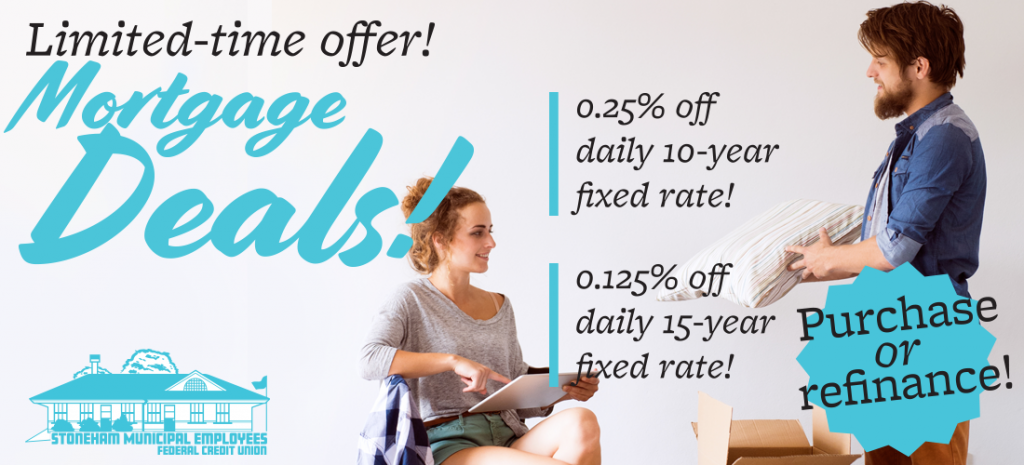 Get our limited time offer on Mortgages. 0.25% off daily 10-year fixed rate. 0.125% off daily 15-year fixed rate. For purchase or refinance.